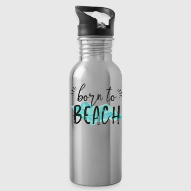 Born to Beach | Summer Vacation - Water Bottle