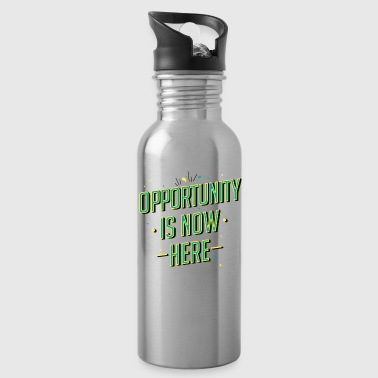 Opportunity is now here - Water Bottle