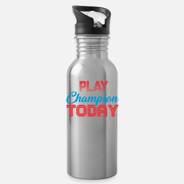 PLAY LIKE A CHAMPION TODAY - Water Bottle