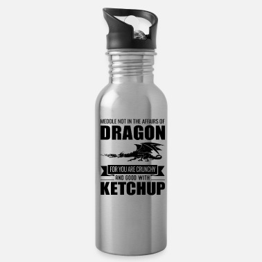Dragons Lair Funny Meddle Not In The Affairs Of Dragons - Water Bottle