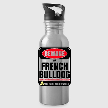 Beware Of French Bulldog I Am Not Responsible For My Over Affectionate Dog You Have Been Warned - Water Bottle