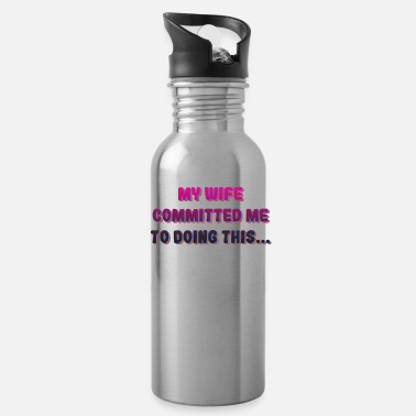 Husband Great Commitment Tshirt Design Wife committed me - Water Bottle