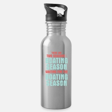 Season there are two seasons boating season waiting for - Water Bottle