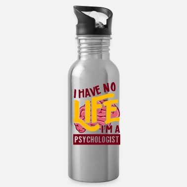 Psychologist I Have No Life I'm A Psychologist | Funny Sayings - Water Bottle