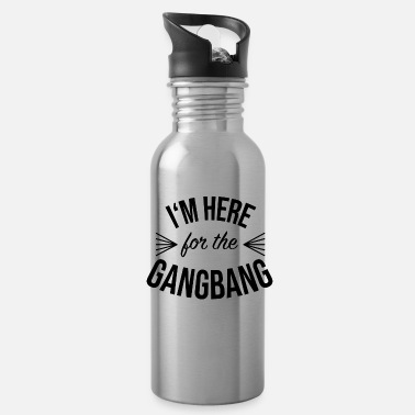 Sex Im Here for the Gangbang - Water Bottle