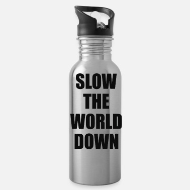 Slow the world down - Water Bottle