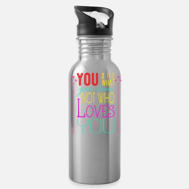 Love You You are what you love not who loves you - Water Bottle