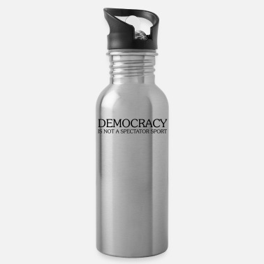 Democracy DEMOCRACY IS NOT A SPECTATOR SPORT - Water Bottle