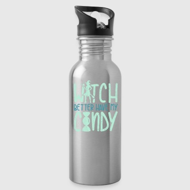 Witch Better Have My Candy funny halloween quote - Water Bottle