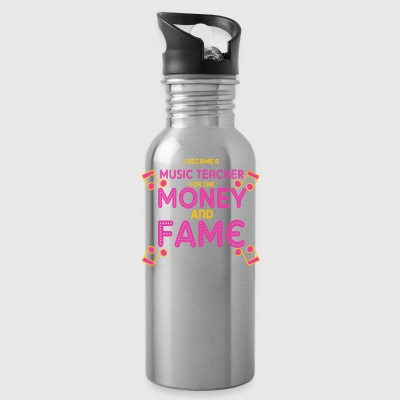 I Am Music Teacher For The Money And The Fame - Water Bottle