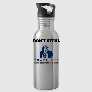 Don't Steal. That's The Government's Job - Water Bottle