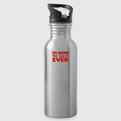 Not Allowed To Date Ever - Water Bottle