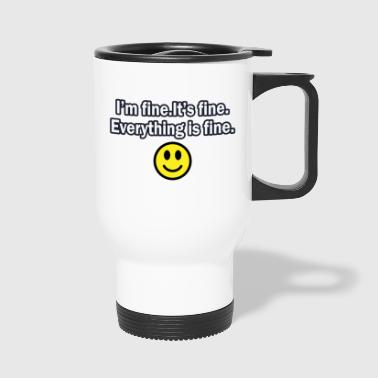 It's fine I'm fine Everything is fine - Travel Mug