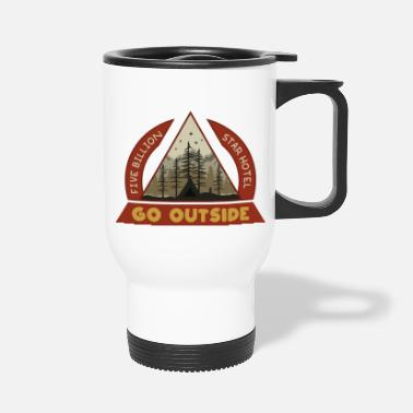 Five Stars Go Outside, Five Billion Star Hotel, Funny Outdoor - Travel Mug
