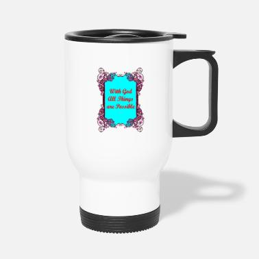 God With God All Things Are Possible - Travel Mug
