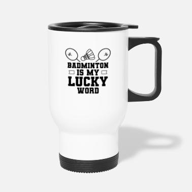 Best Of Badminton Is My Lucky Word Player Shuttlecock - Travel Mug