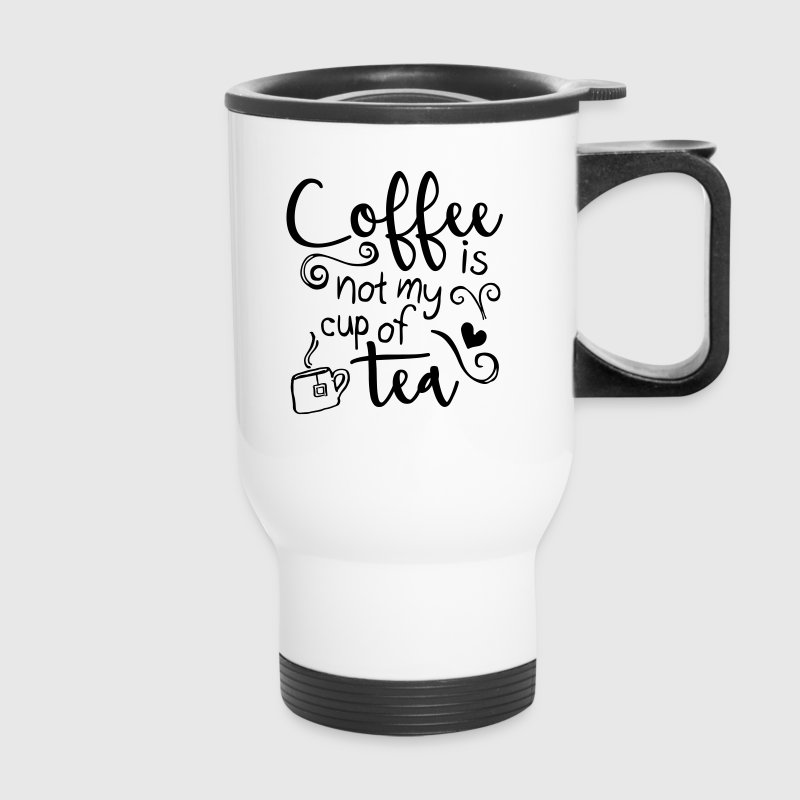 coffee is not my cup of tea 2 1c - Travel Mug