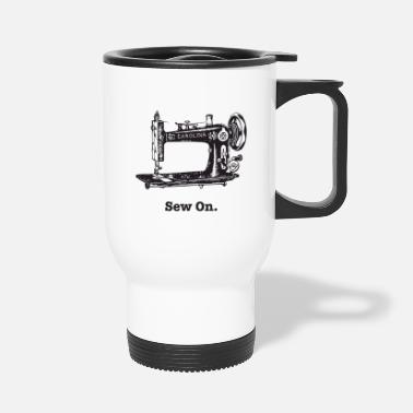 Sew sew on - Travel Mug