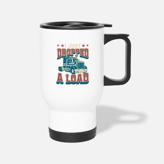 Load Mugs & Drinkware - Trucker I Just Dropped A Load Truck Driver Gift - Travel Mug white