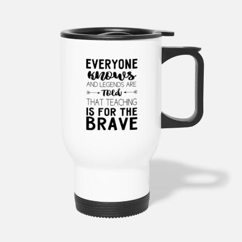 712c66de56f Teacher Shirt Teaching is for the brave Travel Mug