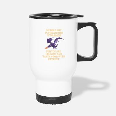 Meddle Not Fantasy Meddle Not In The Affairs Of Dragons - Travel Mug