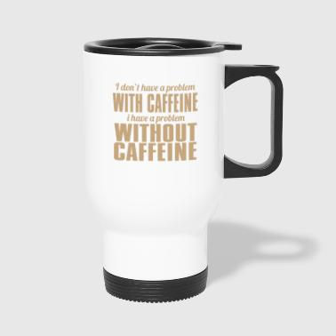 Coffe & Caffeine Problems - Travel Mug