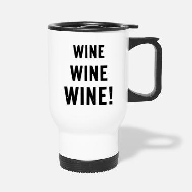 Wine wine wine wine - Travel Mug