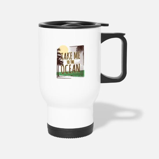 Ocean Mugs & Drinkware - Ocean tshirt Take me to the ocean - Travel Mug white