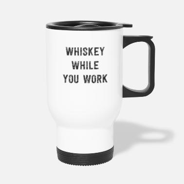 Alcohol Whiskey while you work - Travel Mug