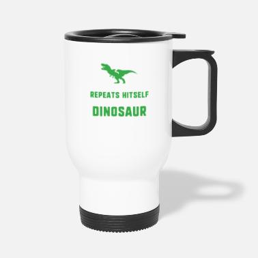 Meme I'm getting a dinosaur - funny humor joke - Travel Mug