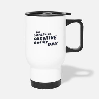 Philosophy Do something creative every day - Travel Mug
