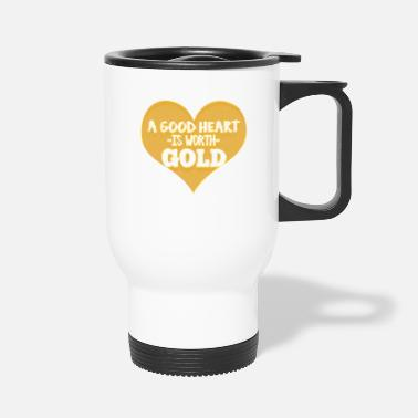Happiness A good heart is worth gold - Travel Mug