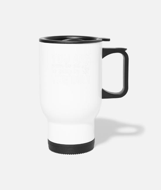 Bed Mugs & Cups - You Are Never Too Old To Play In The Dirt - Travel Mug white