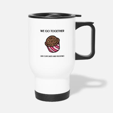Fun We Go Together Like Cupcakes And Frosting - Travel Mug