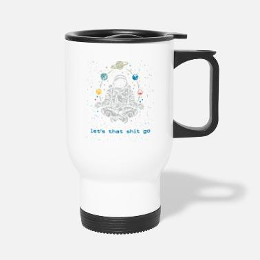 Chakra Let is This Shit Go Spaceman Pilates Yoga Lover - Travel Mug