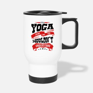 its a yoga thing you wouldnt understand - Travel Mug