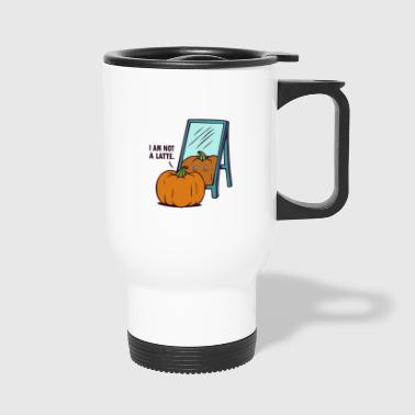 Not a Latte - Travel Mug
