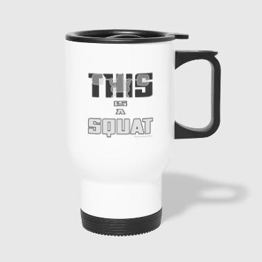 THIS IS A SQUAT! - Travel Mug