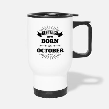 Born In October legends are born in october birthday October - Travel Mug