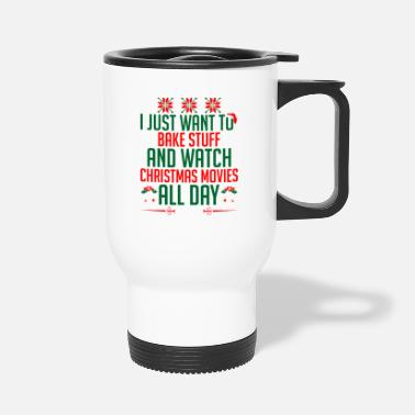 Just Want Bake Stuff Watch Christmas Movie All Day - Tasse de voyage