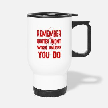 Quote Remember quotes - Travel Mug