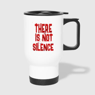 There is not silence - Travel Mug