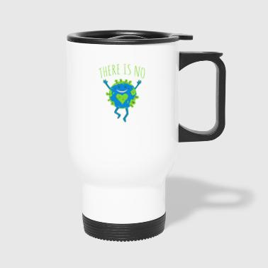 There Is No Planet B - Earth Day - Travel Mug