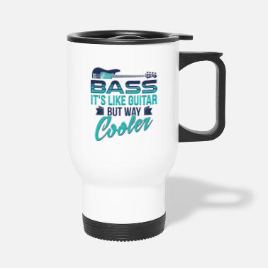 Bass Bass Player T-Shirt Bass It's Like Guitar But Way Cooler Tee - Travel Mug