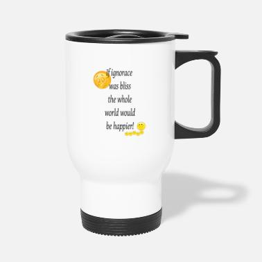 Bliss If ignorance was bliss - Travel Mug