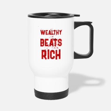 Wealthy Wealthy beats rich - Travel Mug