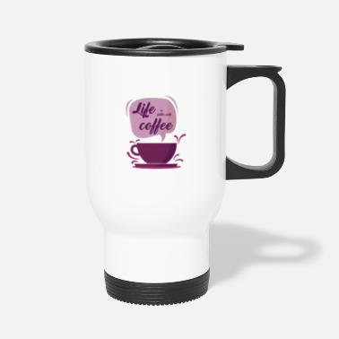 Life is better with coffee - Travel Mug