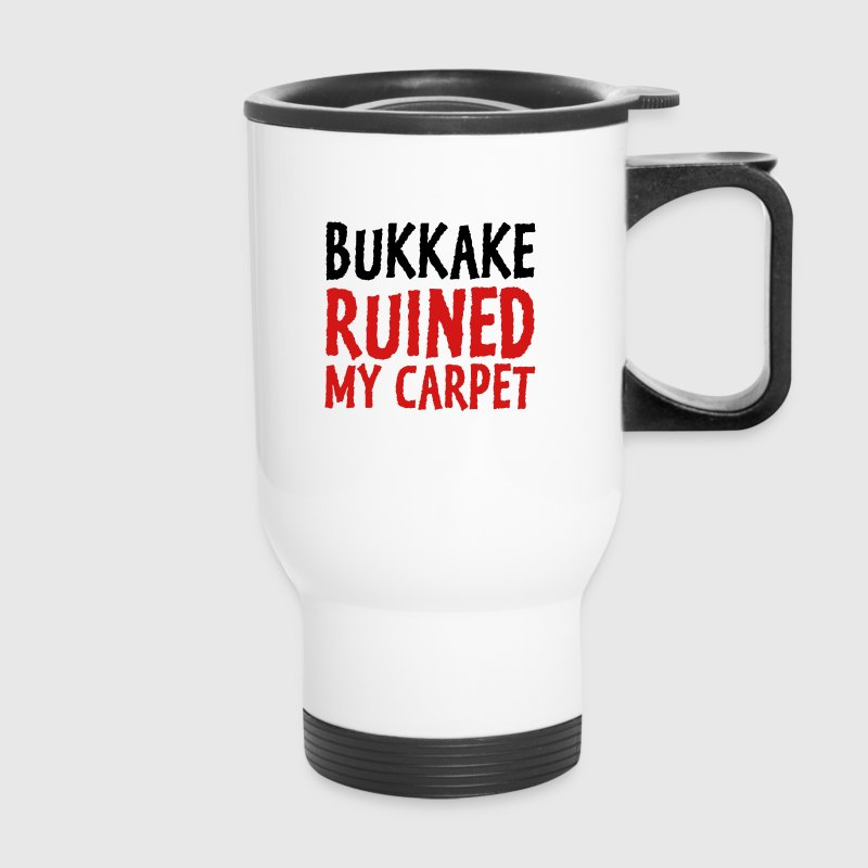 Bukkake has ruined my carpet! - Travel Mug