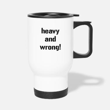 Lifting heavy and wrong powerlifting bodybuilding weightl - Travel Mug