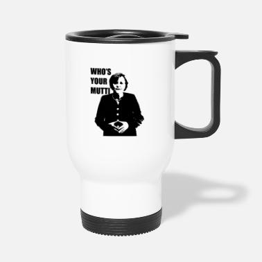 Chancellor Who's Your Mutti Angela Merkel chancellor politics - Travel Mug